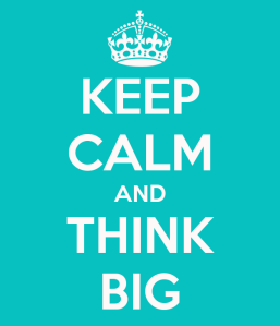 keep-calm-and-think-big-12