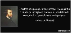 frase-o-perfeccionismo-nao-existe-entender-isso-constitui-o-triunfo-da-inteligencia-humana-a-alfred-de-musset-158066